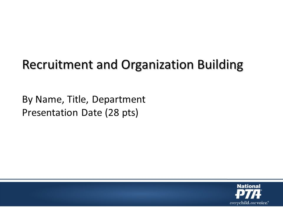 Recruitment and Organization Building By Name, Title, Department Presentation Date (28 pts)