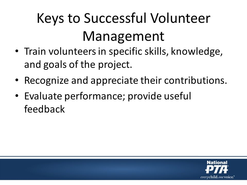 Keys to Successful Volunteer Management Train volunteers in specific skills, knowledge, and goals of the project.