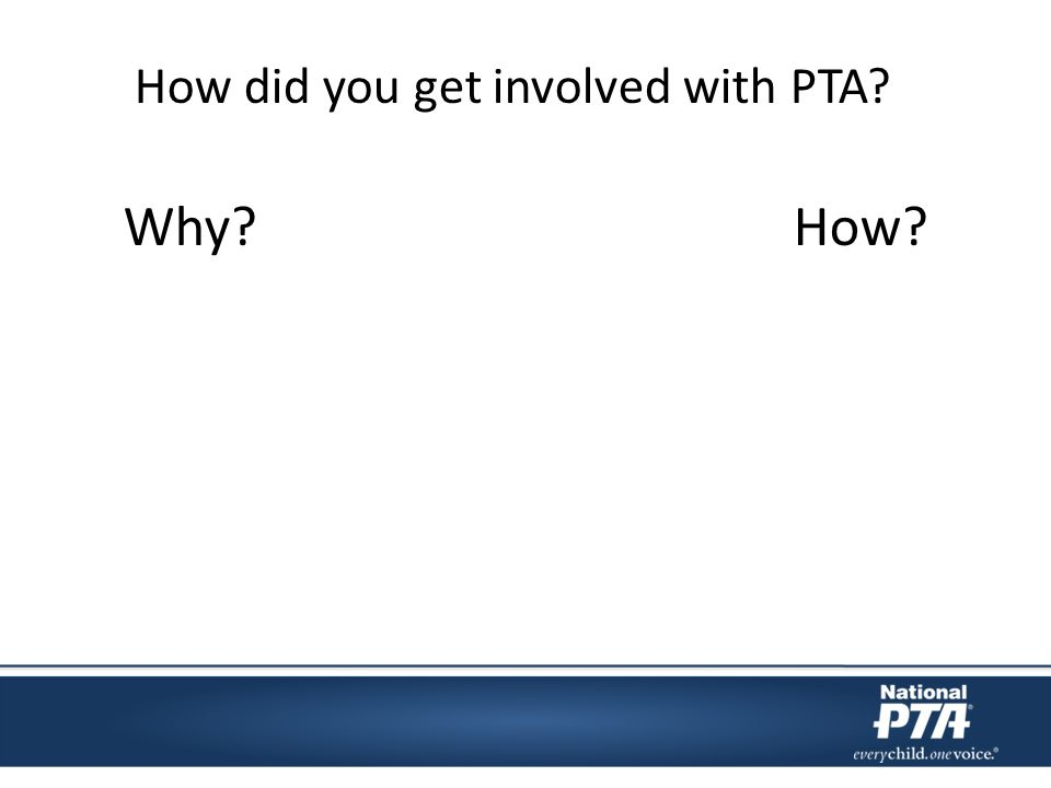 Why How How did you get involved with PTA