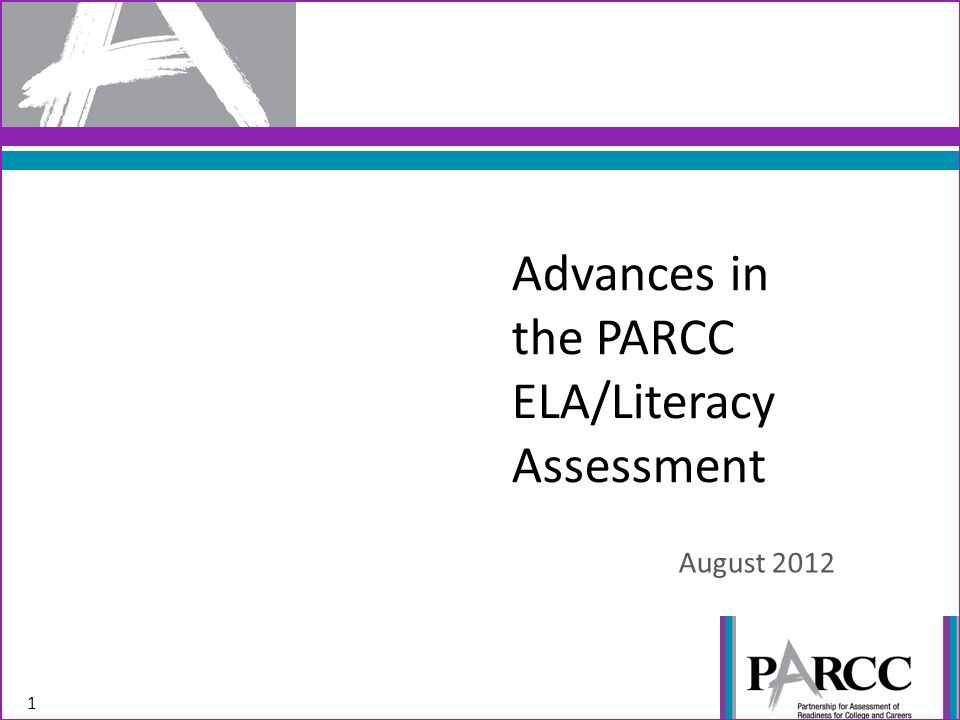 Advances in the PARCC ELA/Literacy Assessment August 2012 1