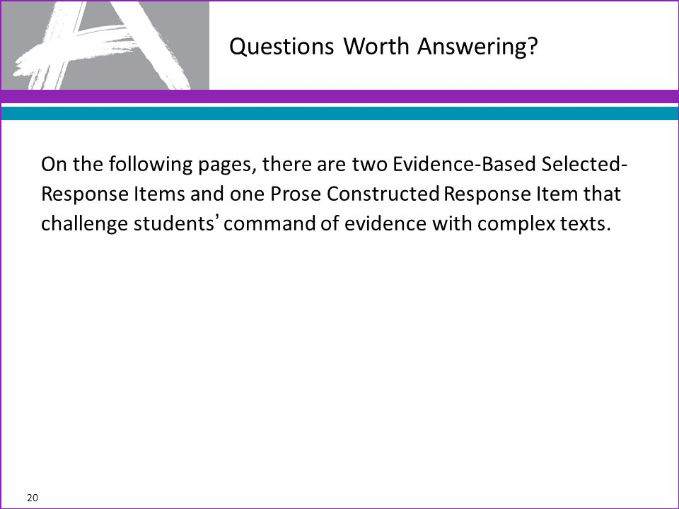 On the following pages, there are two Evidence-Based Selected- Response Items and one Prose Constructed Response Item that challenge students command of evidence with complex texts.