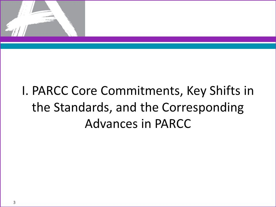 I. PARCC Core Commitments, Key Shifts in the Standards, and the Corresponding Advances in PARCC 3