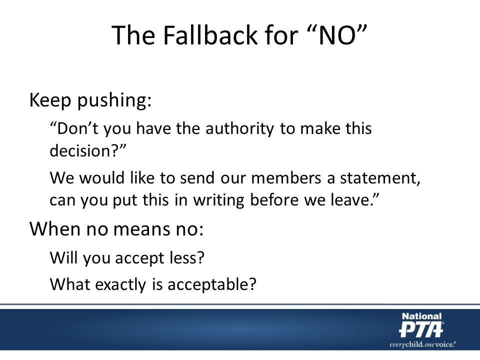 The Fallback for NO Keep pushing: Dont you have the authority to make this decision.