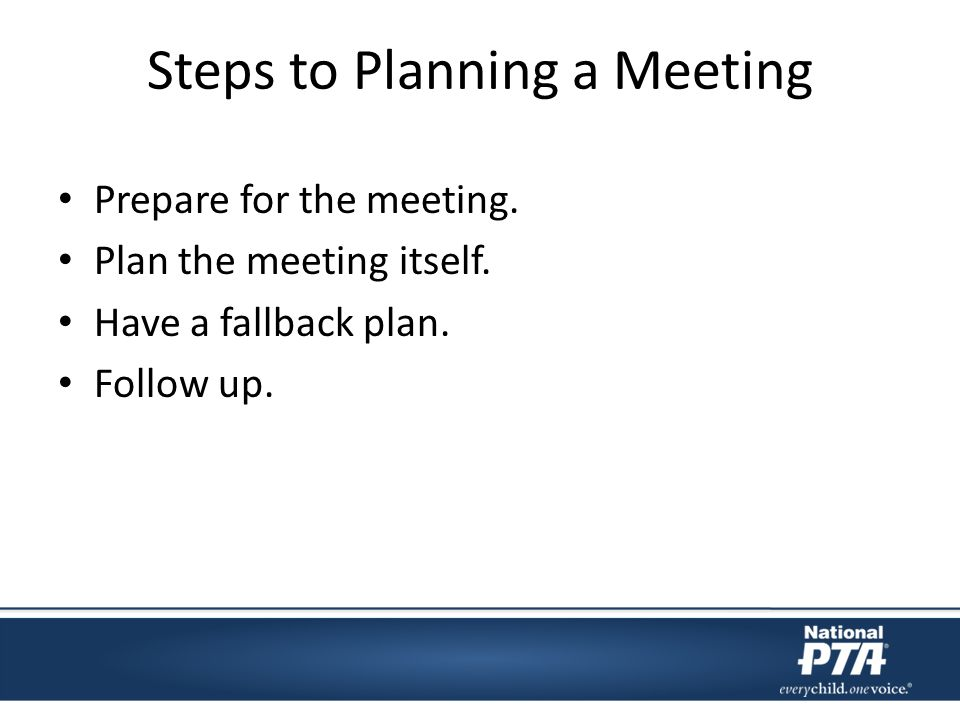 Steps to Planning a Meeting Prepare for the meeting.