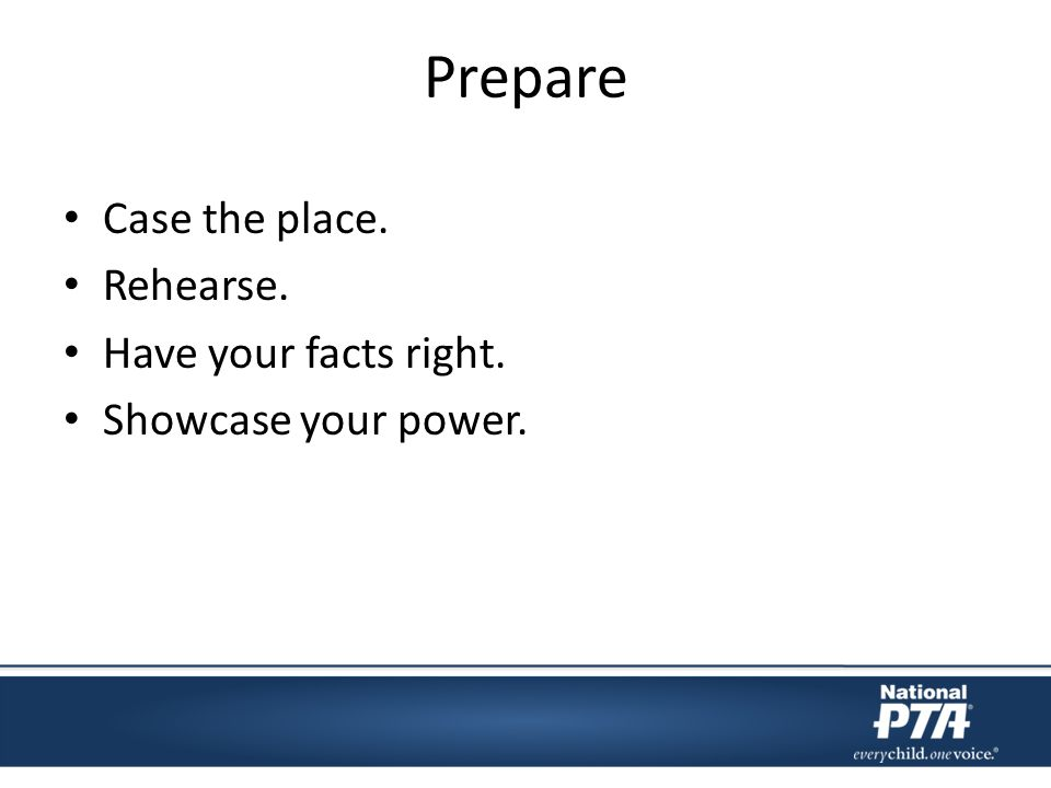 Prepare Case the place. Rehearse. Have your facts right. Showcase your power.