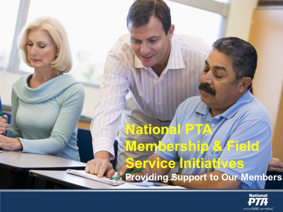 National PTA Membership & Field Service Initiatives Providing Support to Our Members