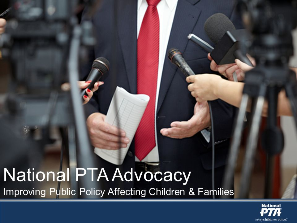 National PTA Advocacy Improving Public Policy Affecting Children & Families
