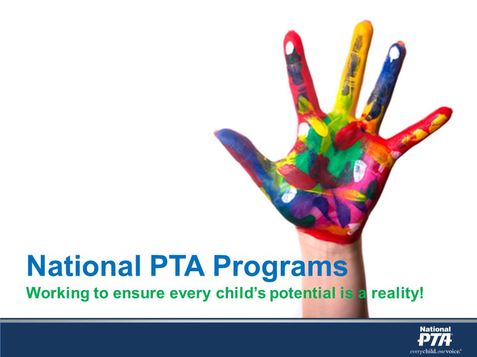 National PTA Programs Working to ensure every childs potential is a reality!