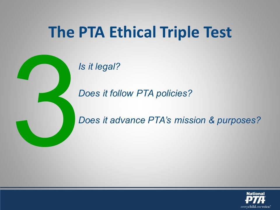 The PTA Ethical Triple Test Is it legal. Does it follow PTA policies.