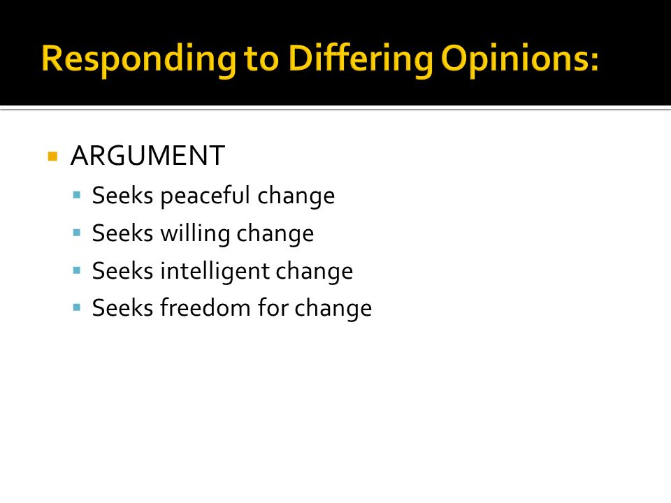 ARGUMENT Seeks peaceful change Seeks willing change Seeks intelligent change Seeks freedom for change