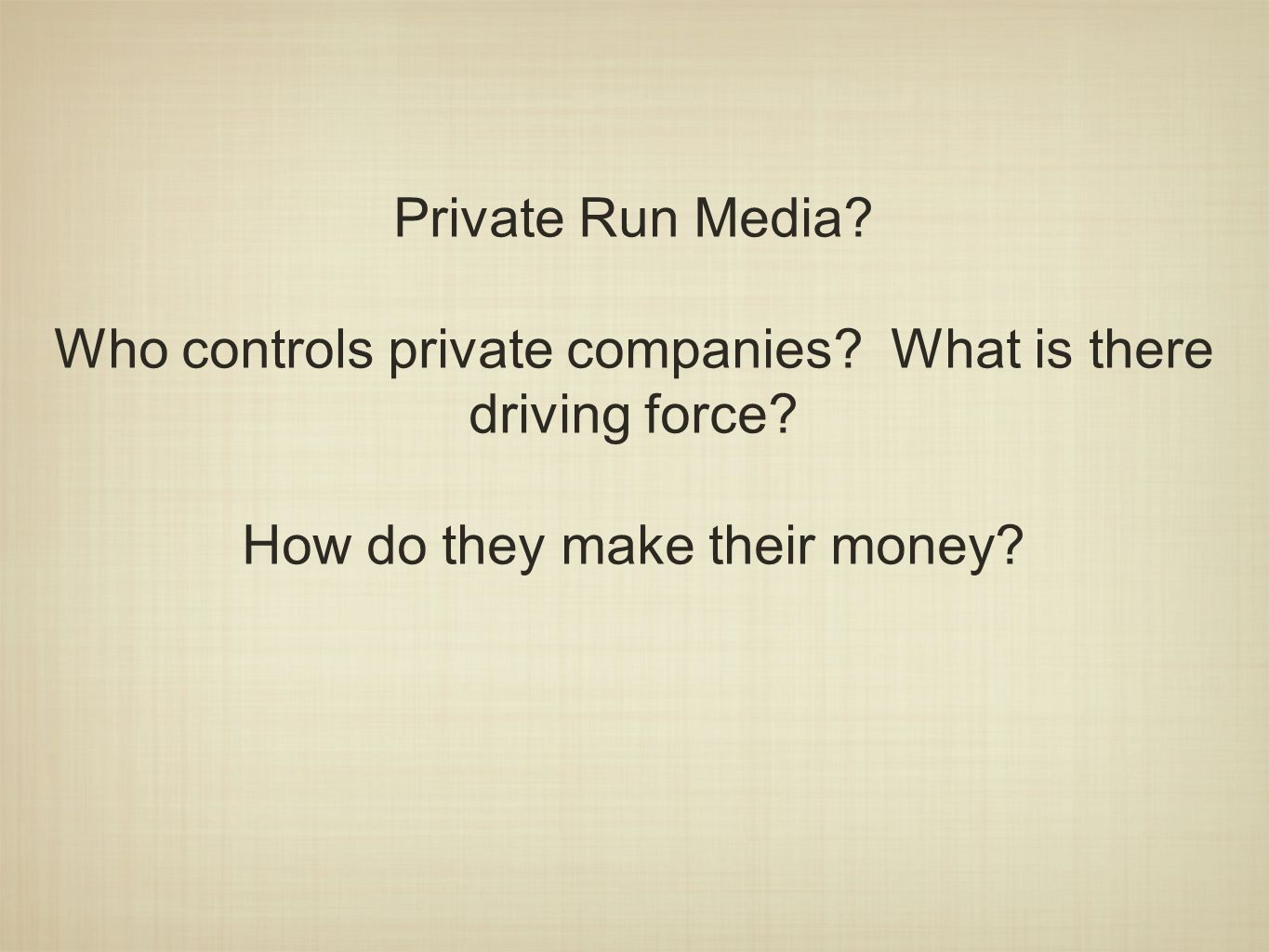Private Run Media. Who controls private companies.