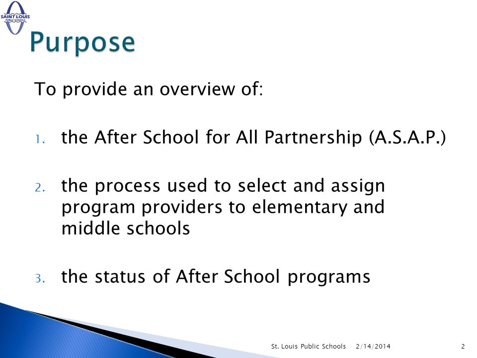 To provide an overview of: 1. the After School for All Partnership (A.S.A.P.) 2.