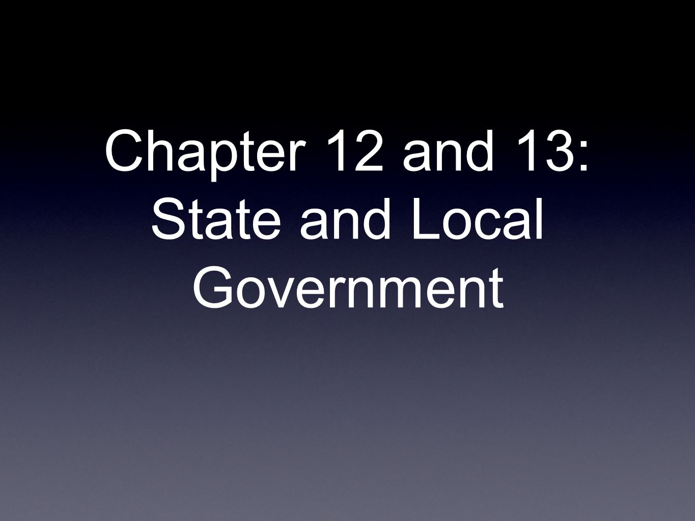 Chapter 12 and 13: State and Local Government