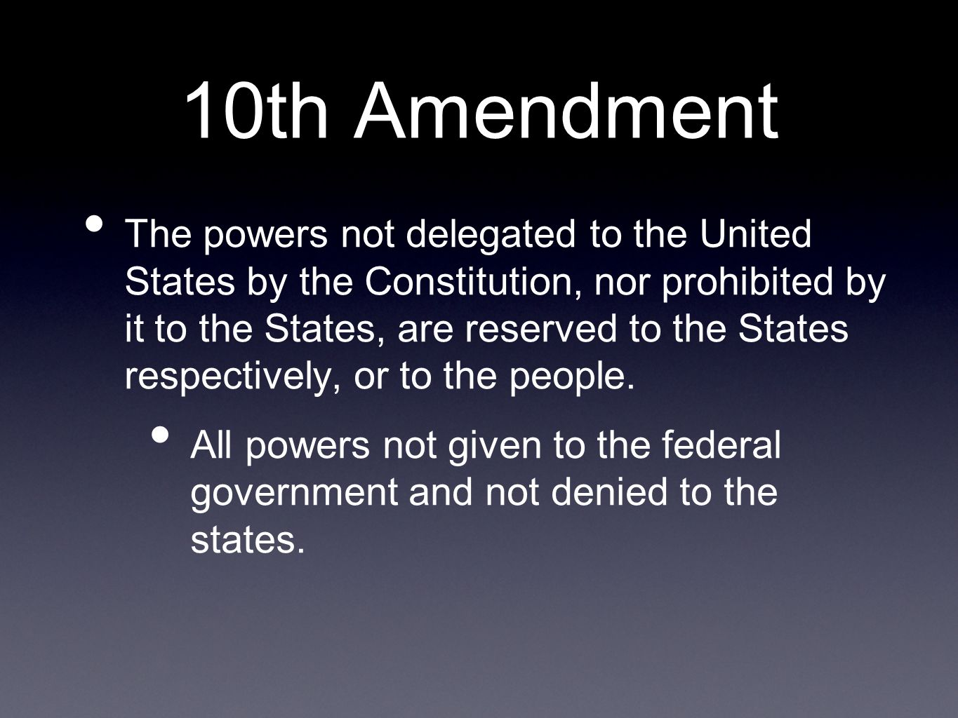 10th Amendment The powers not delegated to the United States by the Constitution, nor prohibited by it to the States, are reserved to the States respectively, or to the people.