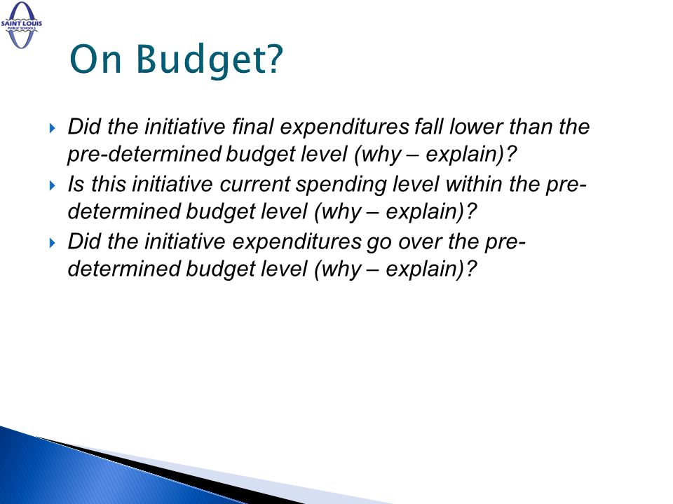 Did the initiative final expenditures fall lower than the pre-determined budget level (why – explain).