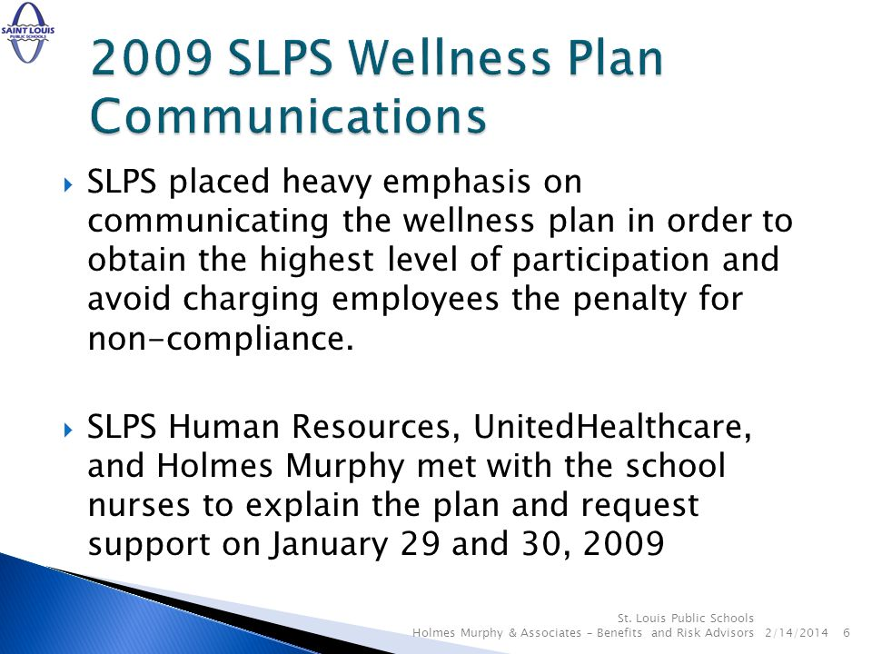 SLPS placed heavy emphasis on communicating the wellness plan in order to obtain the highest level of participation and avoid charging employees the penalty for non-compliance.