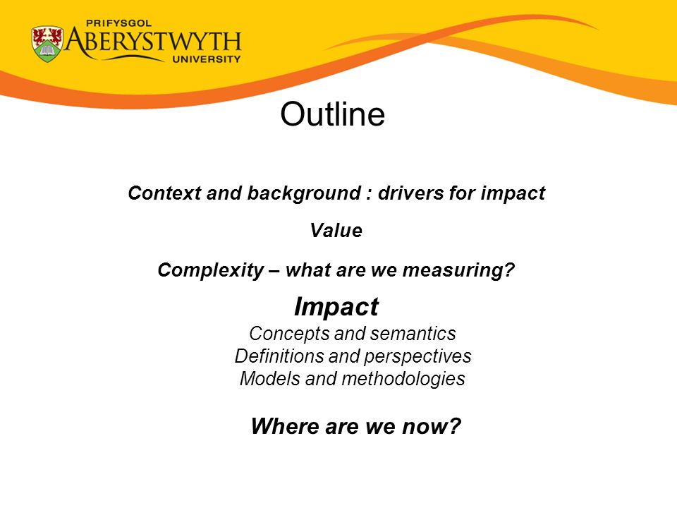 Outline Context and background : drivers for impact Value Complexity – what are we measuring.