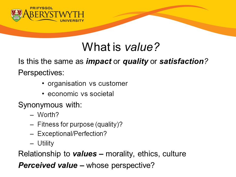 What is value. Is this the same as impact or quality or satisfaction.