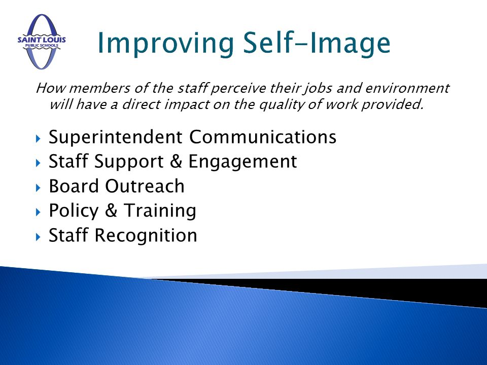 Improving Self-Image How members of the staff perceive their jobs and environment will have a direct impact on the quality of work provided.