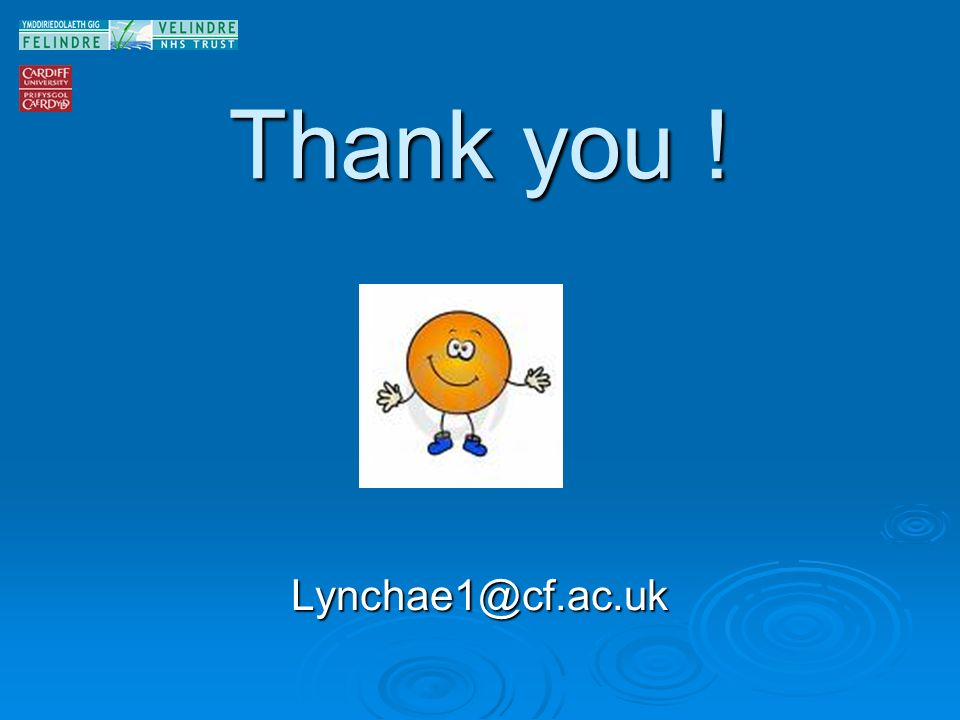 Thank you ! Lynchae1@cf.ac.uk