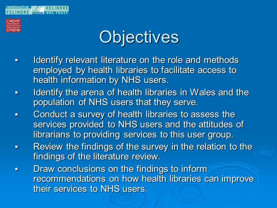 Objectives Identify relevant literature on the role and methods employed by health libraries to facilitate access to health information by NHS users.