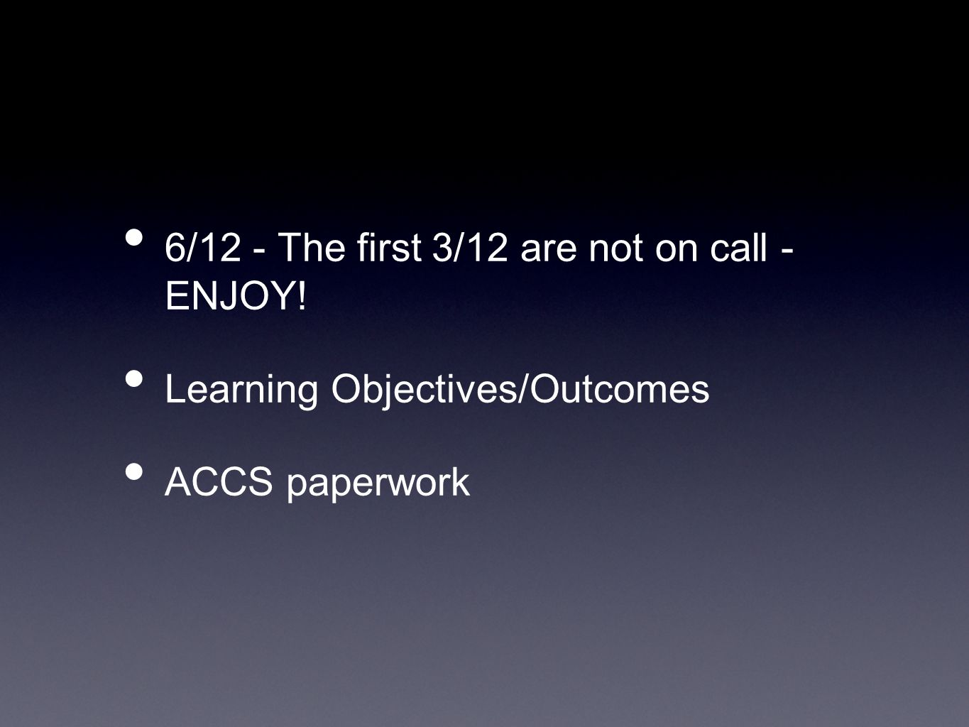6/12 - The first 3/12 are not on call - ENJOY! Learning Objectives/Outcomes ACCS paperwork