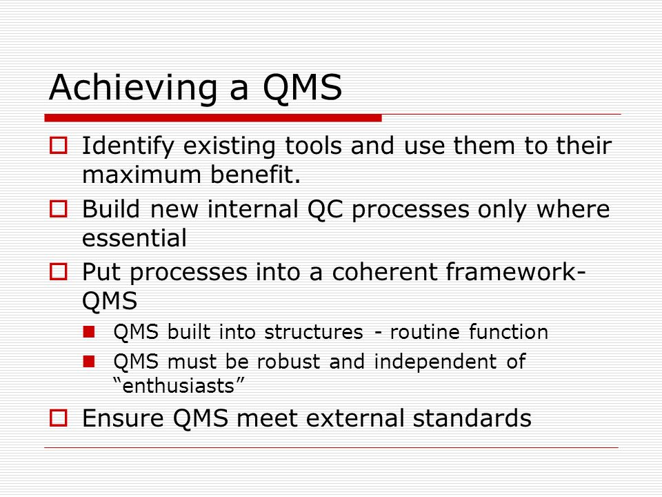 Achieving a QMS Identify existing tools and use them to their maximum benefit.