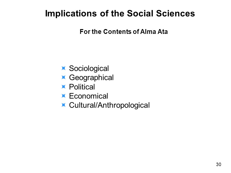 Implications of the Social Sciences For the Contents of Alma Ata Sociological Geographical Political Economical Cultural/Anthropological 30