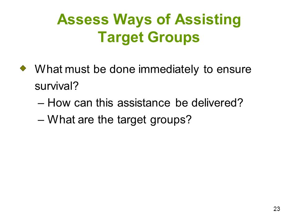 23 Assess Ways of Assisting Target Groups What must be done immediately to ensure survival.