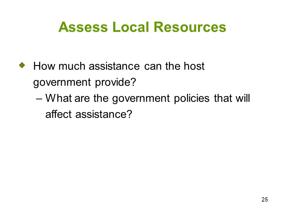 25 Assess Local Resources How much assistance can the host government provide.