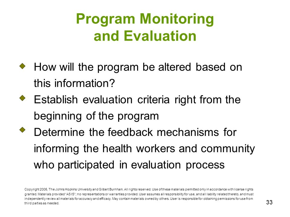 33 Program Monitoring and Evaluation How will the program be altered based on this information.