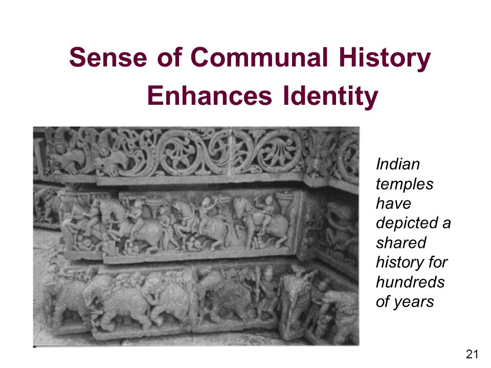 21 Sense of Communal History Enhances Identity Indian temples have depicted a shared history for hundreds of years