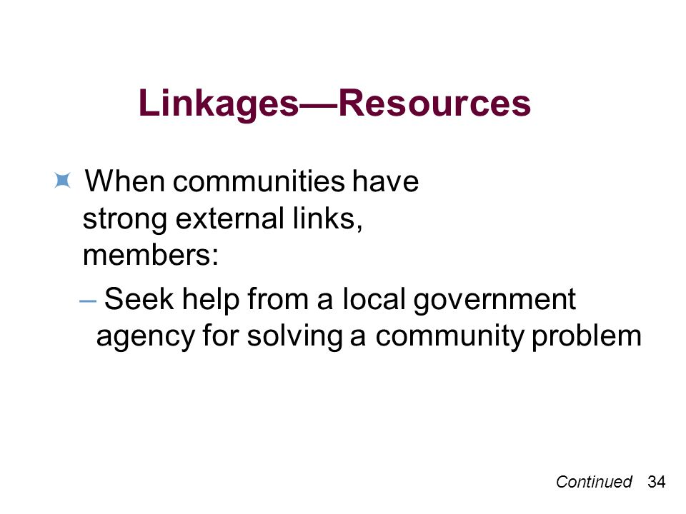 LinkagesResources When communities have strong external links, members: –Seek help from a local government agency for solving a community problem Continued 34