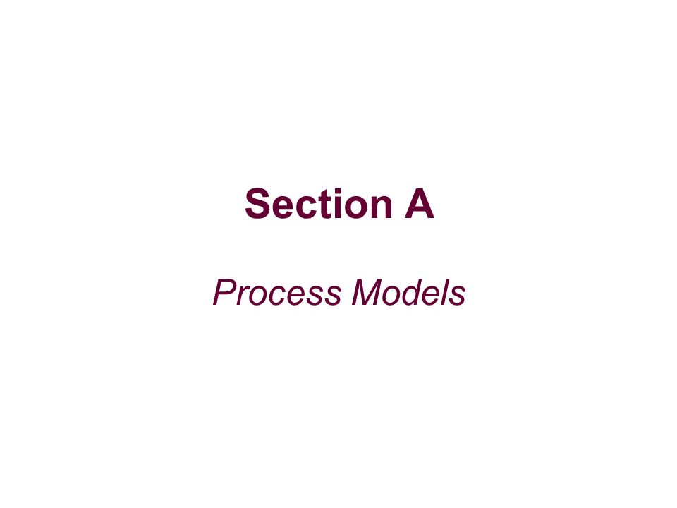 Section A Process Models