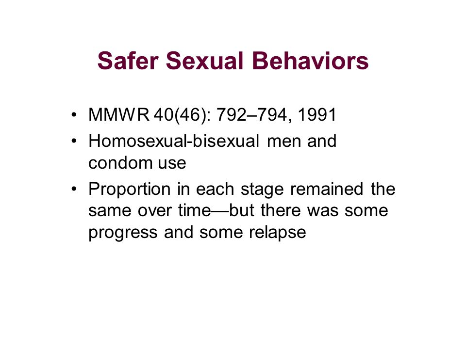 Safer Sexual Behaviors MMWR 40(46): 792–794, 1991 Homosexual-bisexual men and condom use Proportion in each stage remained the same over timebut there was some progress and some relapse