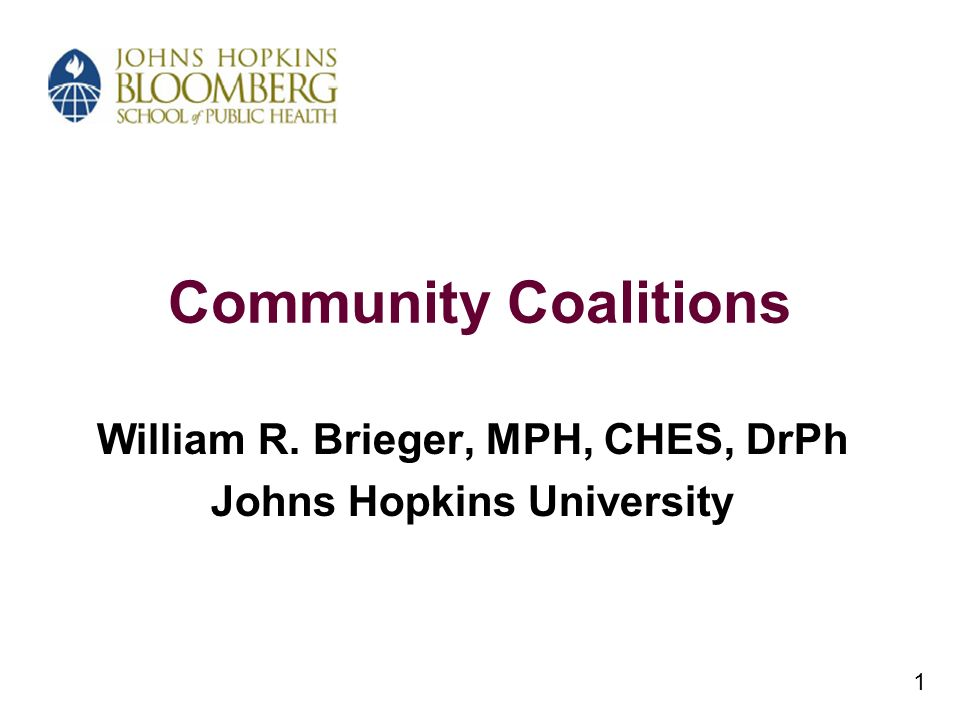 Community Coalitions William R. Brieger, MPH, CHES, DrPh Johns Hopkins University 1