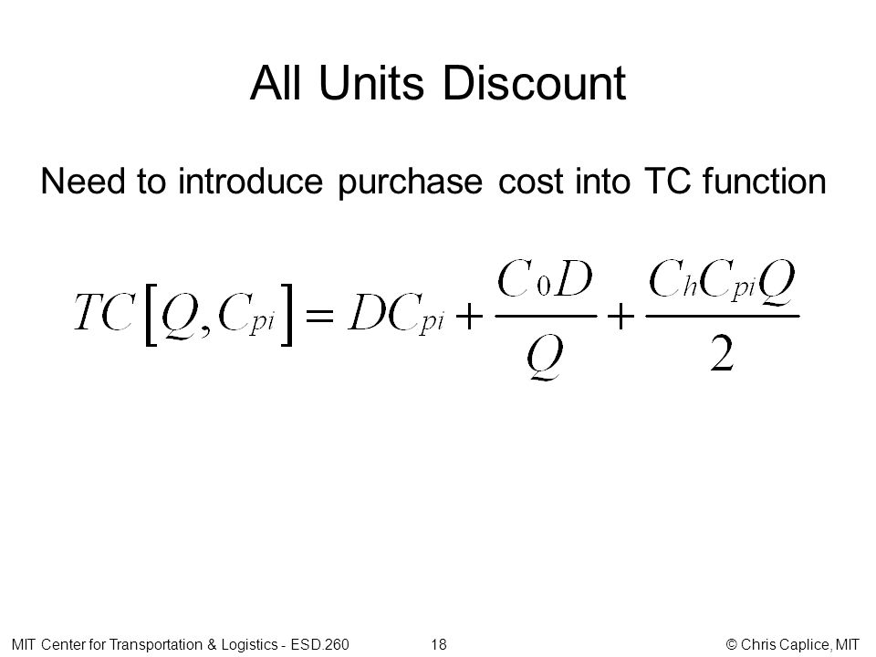 All Units Discount Need to introduce purchase cost into TC function MIT Center for Transportation & Logistics - ESD.260 18 © Chris Caplice, MIT