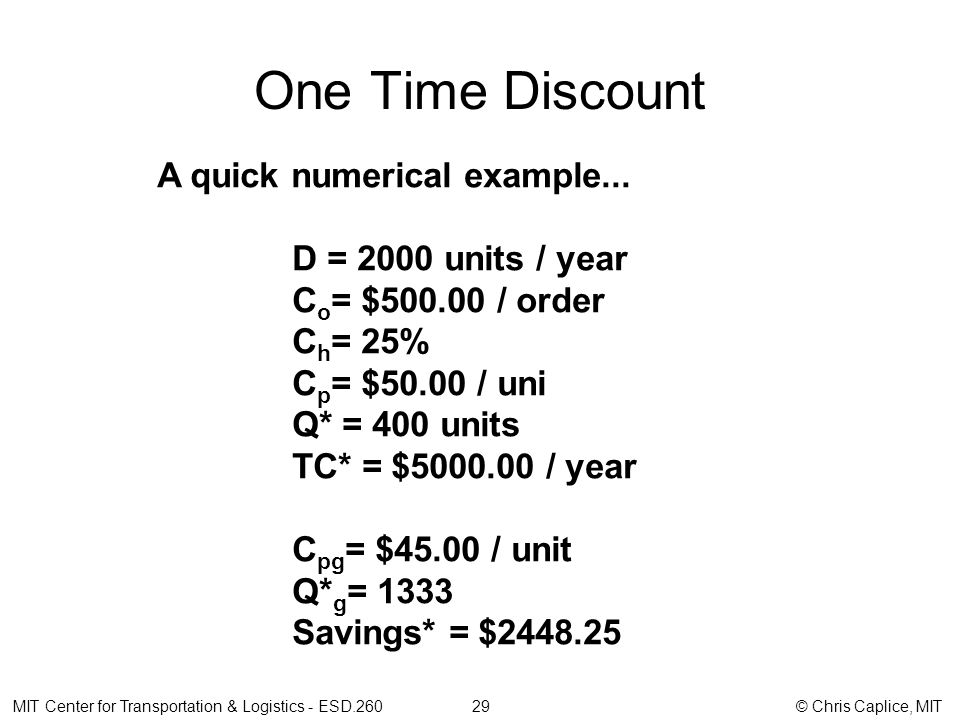 One Time Discount MIT Center for Transportation & Logistics - ESD.260 29 © Chris Caplice, MIT A quick numerical example...