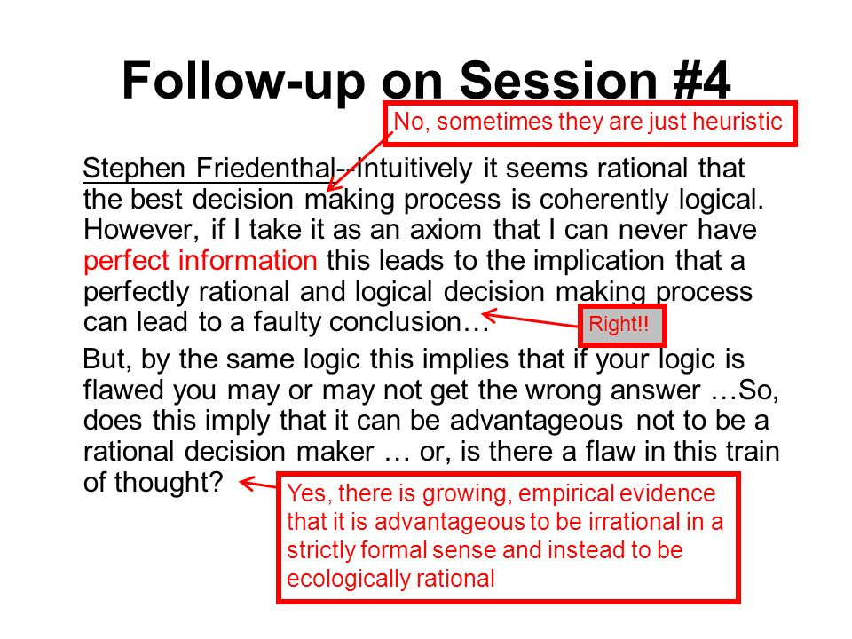 Follow-up on Session #4 Stephen Friedenthal--Intuitively it seems rational that the best decision making process is coherently logical.