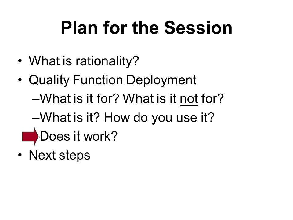 Plan for the Session What is rationality. Quality Function Deployment –What is it for.