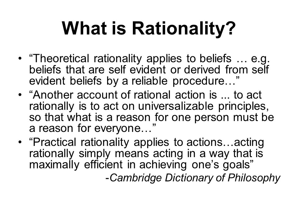 What is Rationality. Theoretical rationality applies to beliefs … e.g.