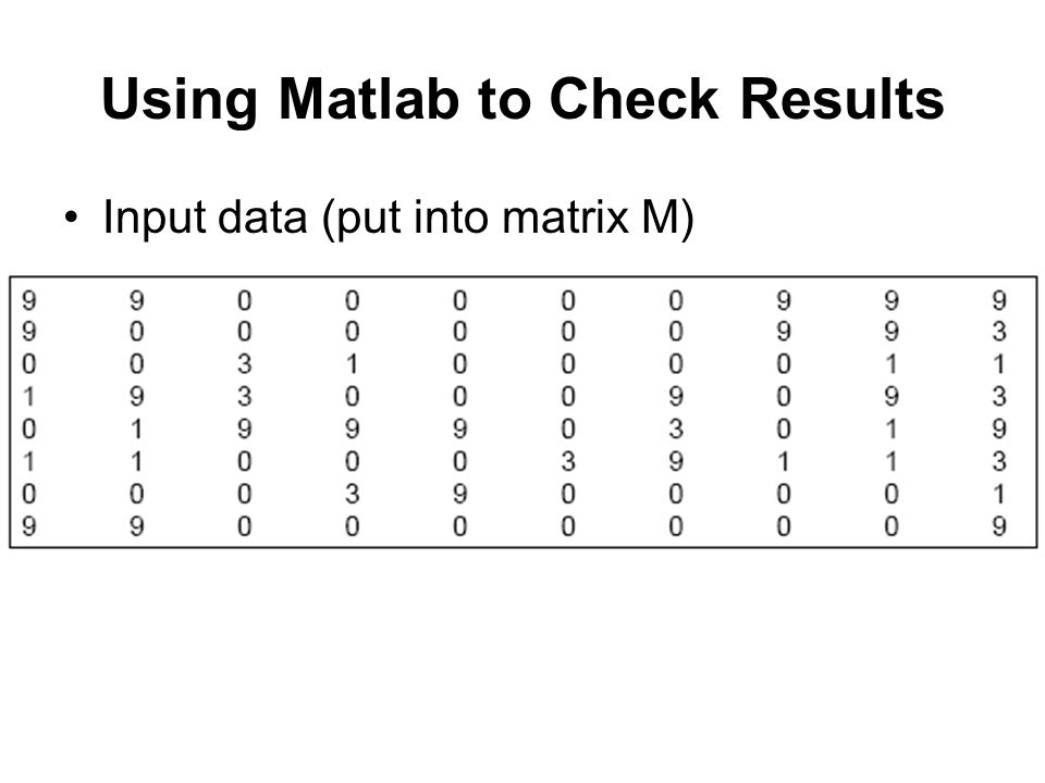 Using Matlab to Check Results Input data (put into matrix M)