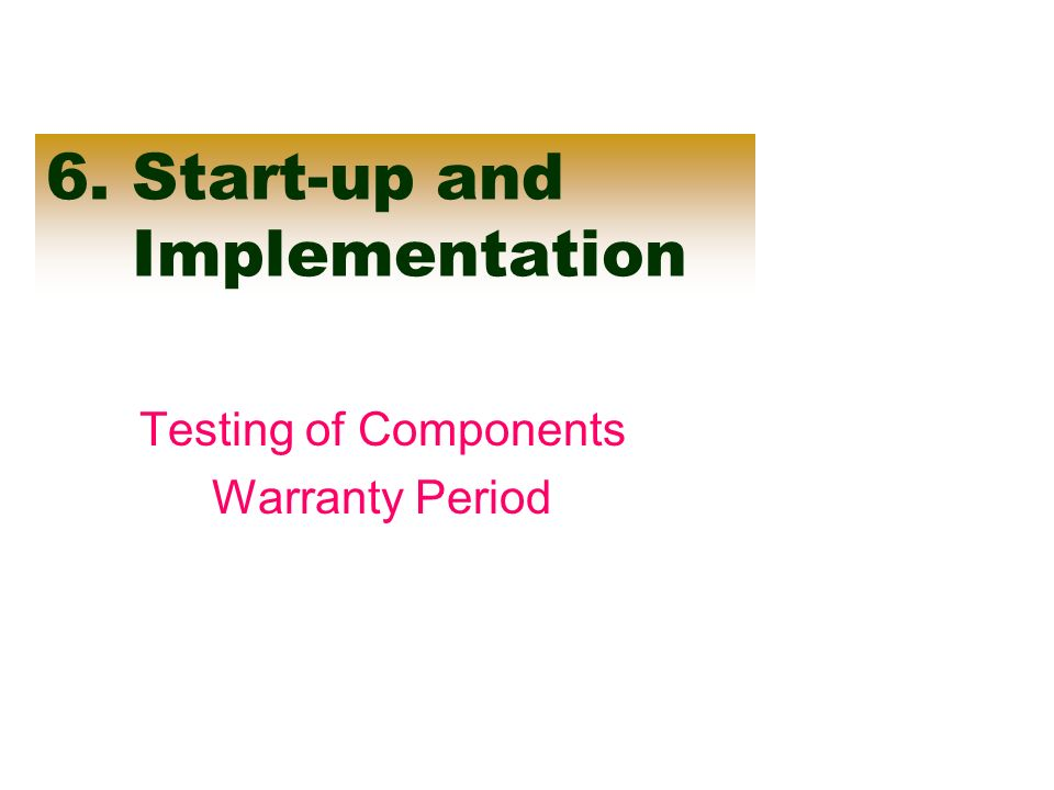 6. Start-up and Implementation Testing of Components Warranty Period