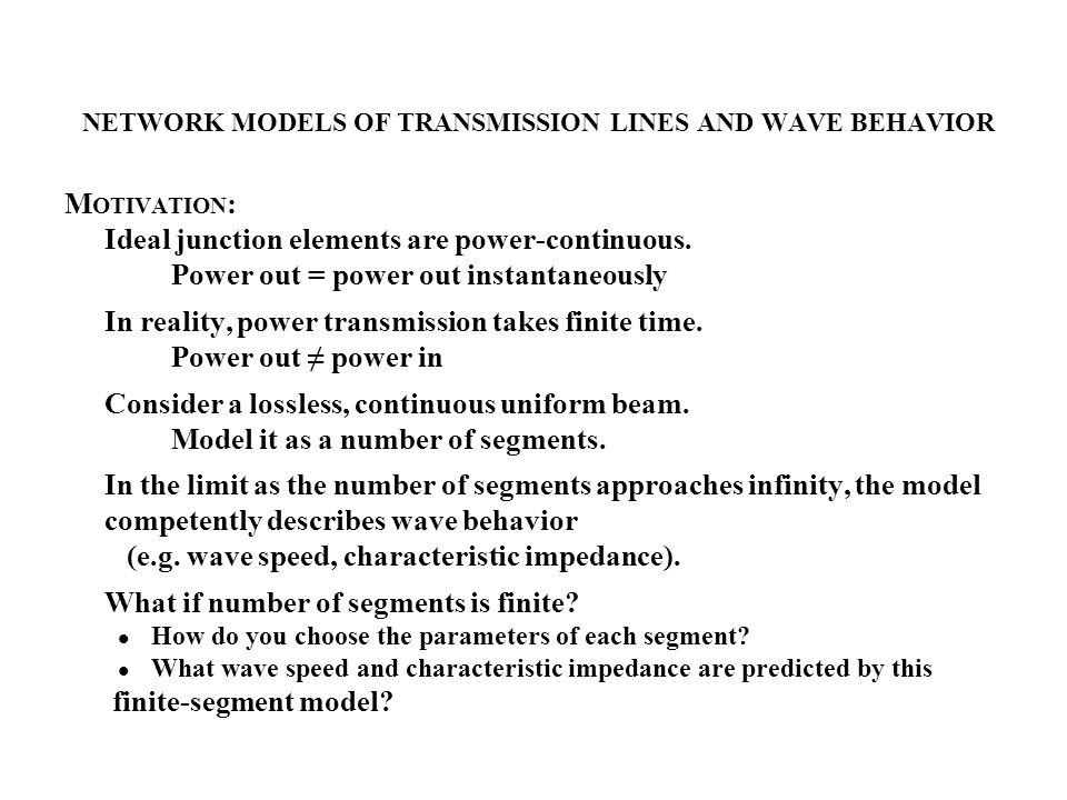 NETWORK MODELS OF TRANSMISSION LINES AND WAVE BEHAVIOR M OTIVATION : Ideal junction elements are power-continuous.