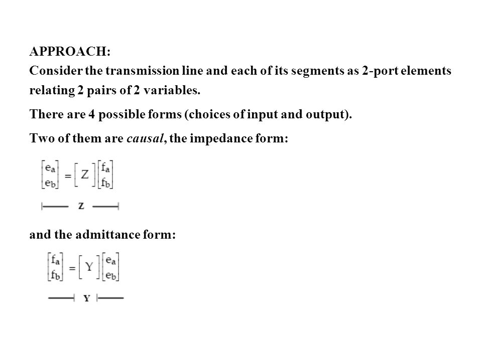 APPROACH: Consider the transmission line and each of its segments as 2-port elements relating 2 pairs of 2 variables.