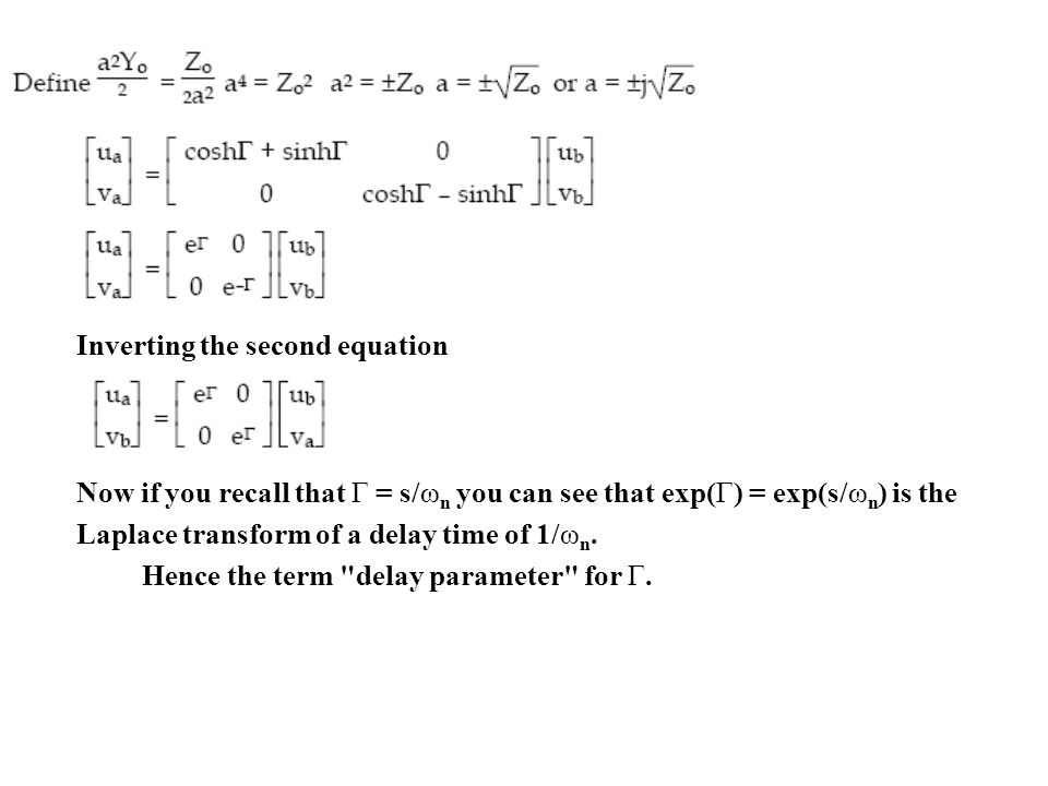 Inverting the second equation Now if you recall that Γ = s/ω n you can see that exp(Γ) = exp(s/ω n ) is the Laplace transform of a delay time of 1/ω n.