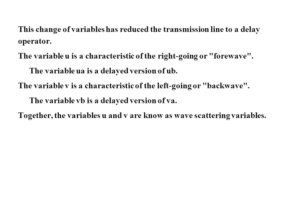 This change of variables has reduced the transmission line to a delay operator.