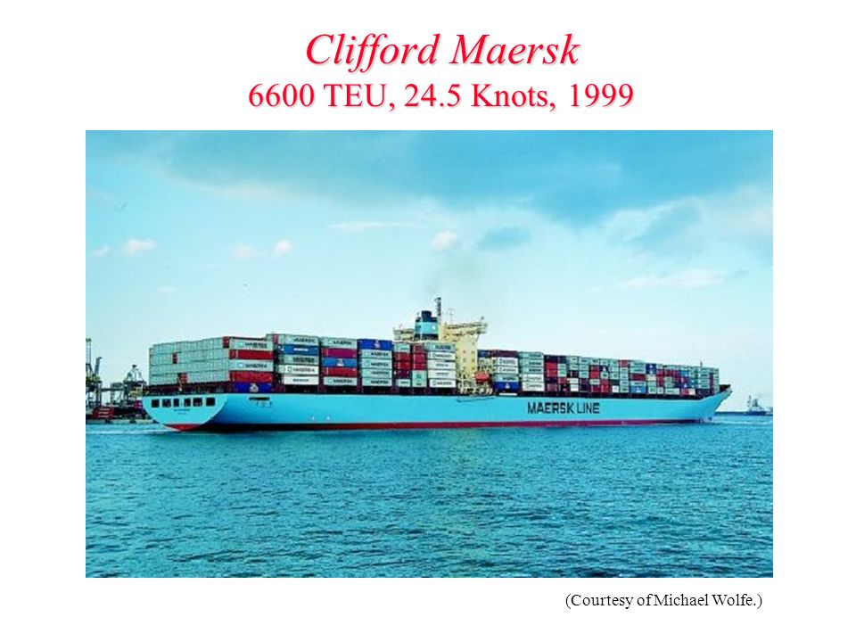Clifford Maersk 6600 TEU, 24.5 Knots, 1999 (Courtesy of Michael Wolfe.)