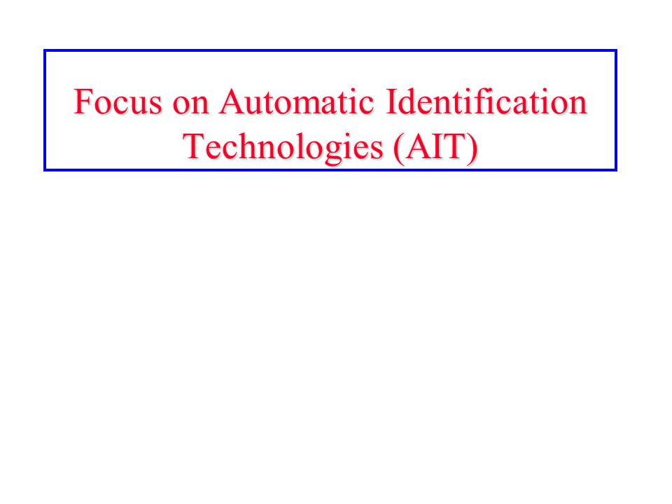 Focus on Automatic Identification Technologies (AIT)