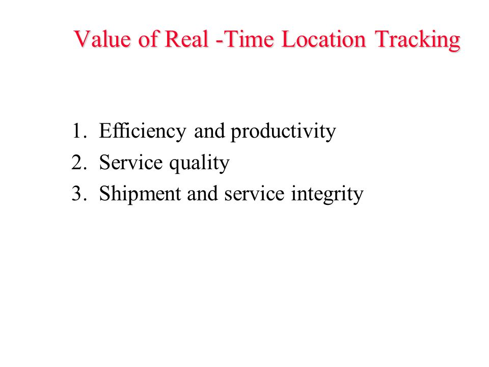 Value of Real -Time Location Tracking 1. Efficiency and productivity 2.